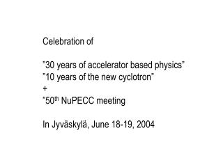 "Celebration of ""30 years of accelerator based physics"" ""10 years of the new cyclotron"" +"
