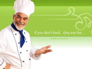 If you don't feed… they eat the…
