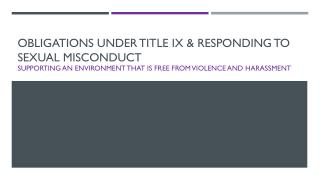 OBLIGATIONS UNDER TITLE IX & Responding to Sexual Misconduct