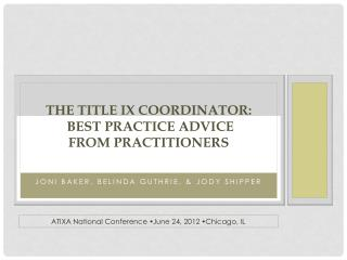The  Title IX Coordinator:  Best Practice Advice  from Practitioners