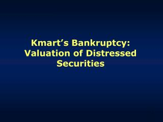 Kmart's Bankruptcy: Valuation of Distressed Securities