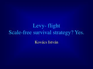 Levy- flight S cale-free survival strateg y ? Yes.