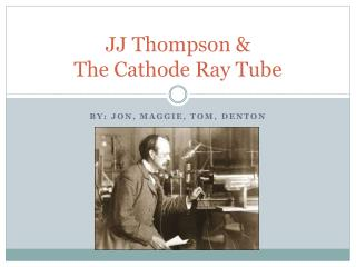 JJ Thompson & The Cathode Ray Tube