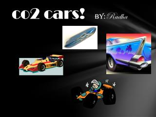 co2 cars!   by: Radha