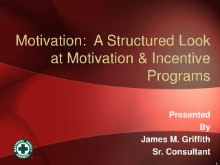 Motivation:  A Structured Look at Motivation & Incentive Programs