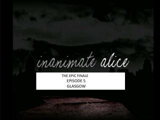 THE EPIC FINALE  EPISODE 5  Glasgow