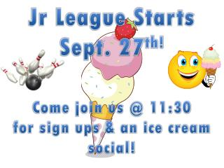 Jr League Starts  Sept. 27 th!
