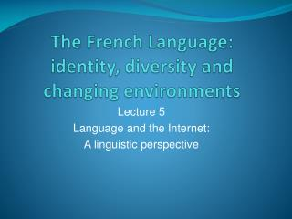 The French Language: identity, diversity and changing environments