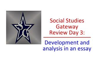 Social Studies Gateway  Review Day 3:  Development and analysis in an essay