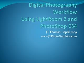 Digital Photography Workflow Using  LightRoom  2 and  PhotoShop  CS4