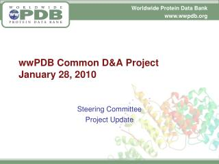 wwPDB Common D&A Project  January 28, 2010