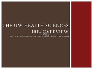 The UW health sciences  irb s  Overview Practical regulatory issues in human subjects research