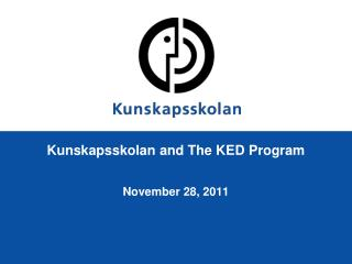 Kunskapsskolan and The KED Program November 28, 2011