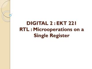 DIGITAL 2 : EKT 221 RTL : Microoperations on a Single Register