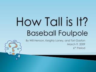How Tall is It ? Baseball Foulpole