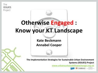 Otherwise  Engaged  : Know your KT Landscape Kate Beckmann Annabel Cooper