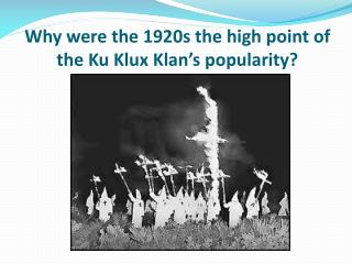 Why were  the 1920s the high point of the Ku Klux Klan's popularity?