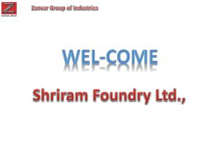 Shriram Foundry Ltd.,