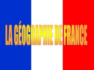 LA GÉOGRAPHIE DE FRANCE