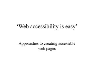 'Web accessibility is easy'