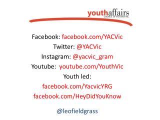 Facebook:  facebook/ YACVic Twitter:  @ YACVic Instagram:  @ yacvic_gram