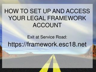 HOW TO SET UP AND ACCESS YOUR LEGAL FRAMEWORK ACCOUNT