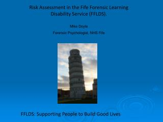 Risk Assessment in the Fife Forensic Learning Disability Service (FFLDS). Mike Doyle