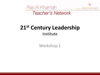 21 st  Century Leadership Institute