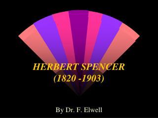 HERBERT SPENCER                      1820 -1903