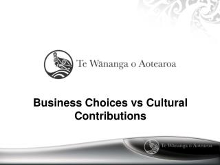 Business Choices  vs  Cultural Contributions