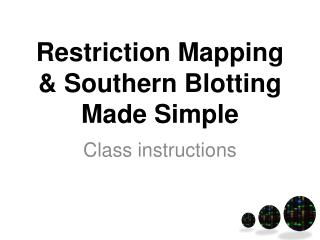 Restriction Mapping & Southern Blotting Made Simple