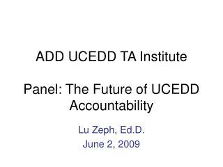 ADD UCEDD TA Institute Panel: The Future of UCEDD Accountability