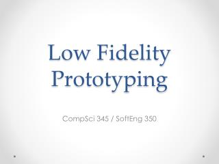 Low Fidelity Prototyping