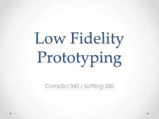 Low Fidelity Prototyping
