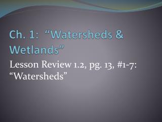 Ch. 1:  �Watersheds & Wetlands�