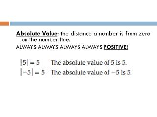 Absolute Value : the distance a number is from zero on the number line.