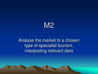 Analyse the market fo a chosen type of specialist tourism, interpreting relevant data