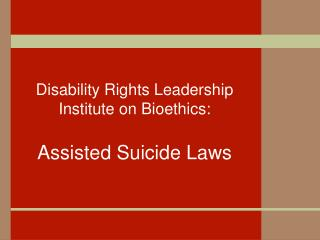 Disability Rights Leadership Institute on Bioethics: Assisted Suicide Laws
