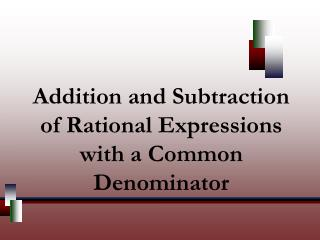 Addition and Subtraction of Rational Expressions with a Common Denominator
