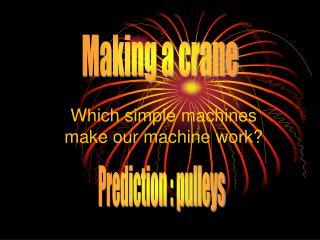 Which simple machines make our machine work?