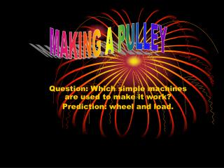Question: Which simple machines are used to make it work?    Prediction: wheel and load.