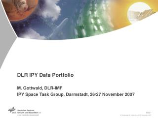 DLR IPY Data Portfolio M. Gottwald, DLR-IMF IPY Space Task Group, Darmstadt, 26/27 November 2007