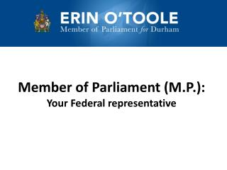 Member of Parliament (M.P.): Your Federal representative