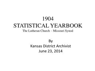 1904 STATISTICAL YEARBOOK The Lutheran Church – Missouri Synod