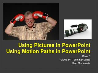 Using Pictures in PowerPoint  Using Motion Paths in PowerPoint