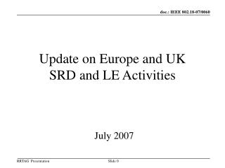 Update on Europe and UK SRD and LE Activities