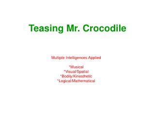Teasing Mr. Crocodile