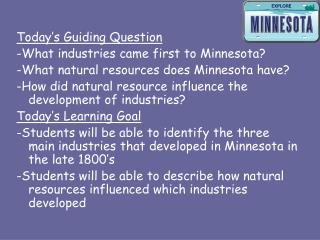 Today's Guiding Question -What industries came first to Minnesota?