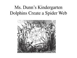 Ms. Dunn's Kindergarten Dolphins Create a Spider Web