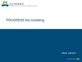 PROGRESS the modelling